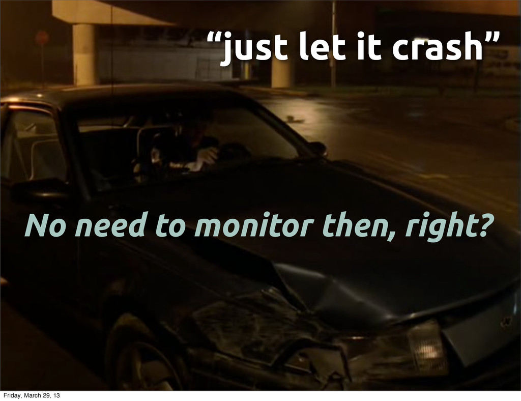 """""""just let it crash"""" No need to monitor then, ri..."""