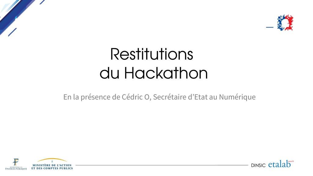 DINSIC Restitutions du Hackathon En la présence...