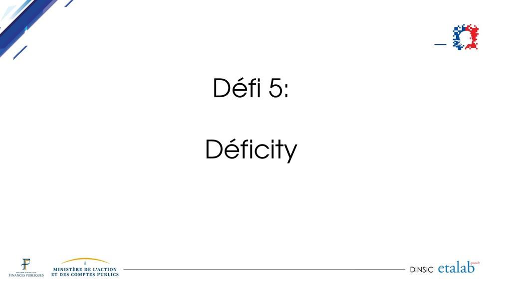 DINSIC Défi 5: Déficity