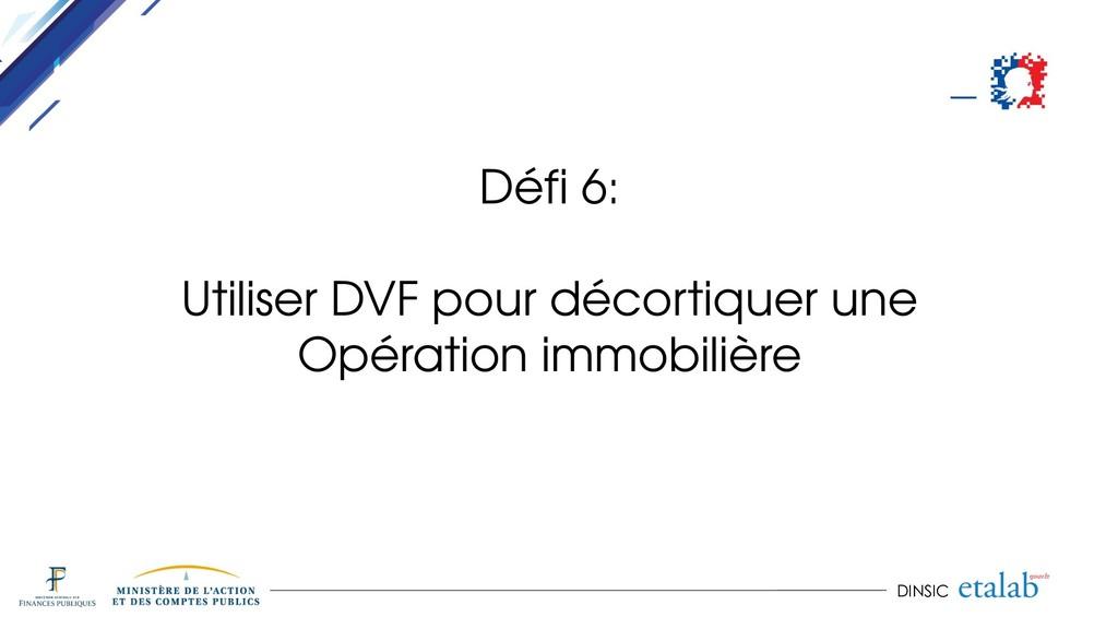 DINSIC Défi 6: Utiliser DVF pour décortiquer un...