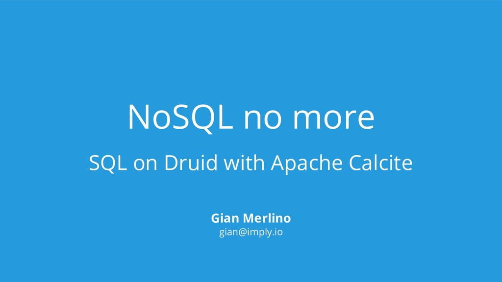 NoSQL no more SQL on Druid with Apache Calcite ...