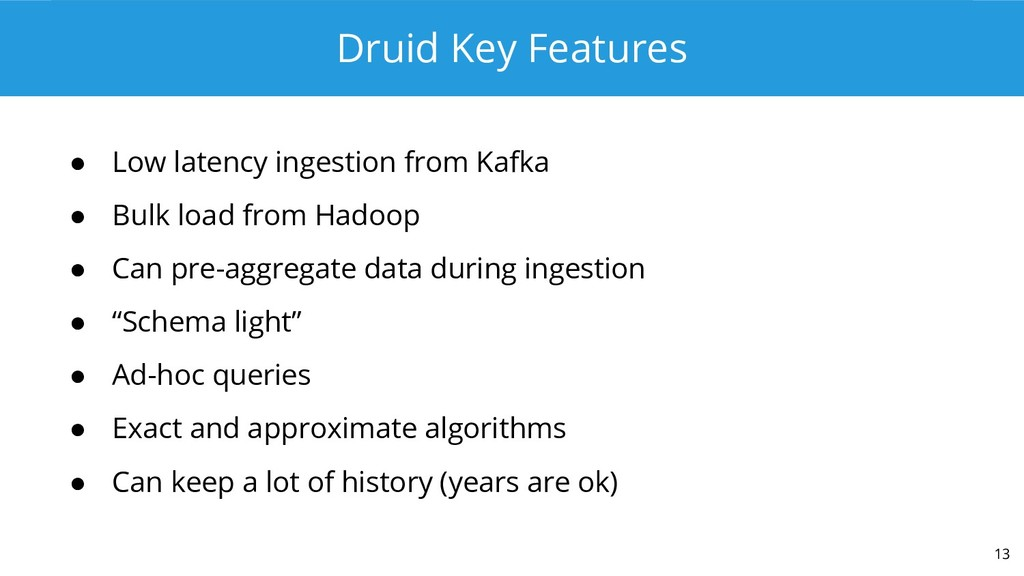 Druid Key Features ● Low latency ingestion from...