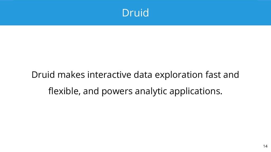 Druid Druid makes interactive data exploration ...
