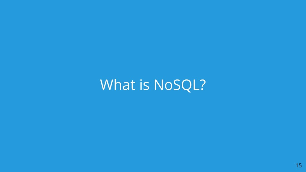 What is NoSQL? 15