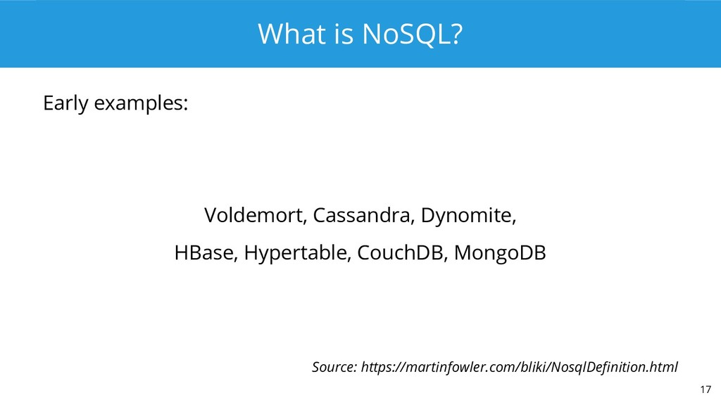 What is NoSQL? Early examples: Voldemort, Cassa...