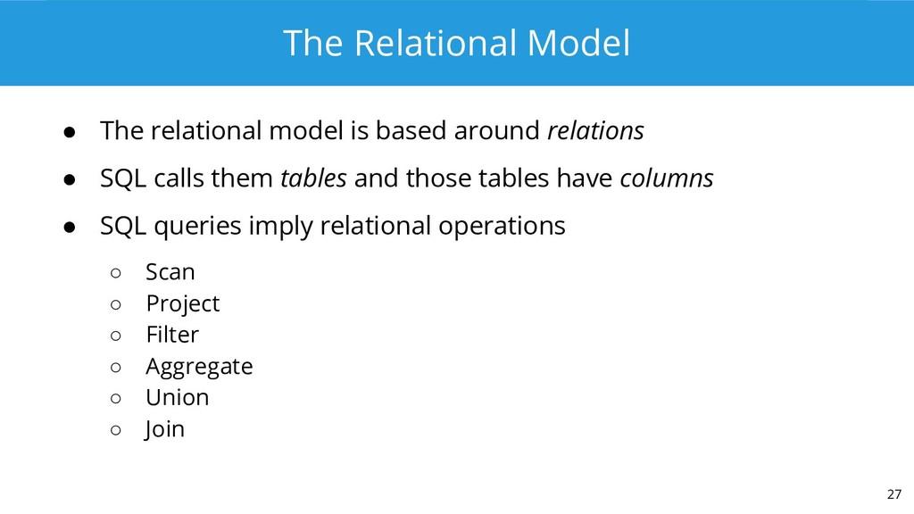 The Relational Model ● The relational model is ...