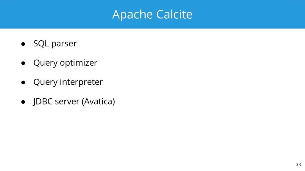 Apache Calcite ● SQL parser ● Query optimizer ●...