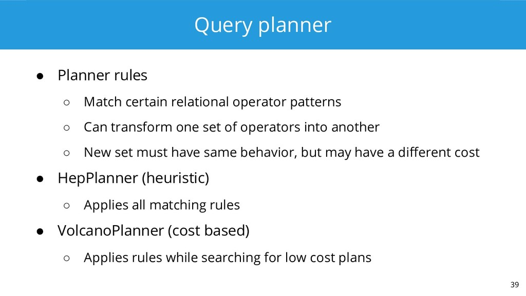 Query planner ● Planner rules ○ Match certain r...