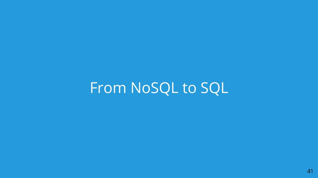 From NoSQL to SQL 41