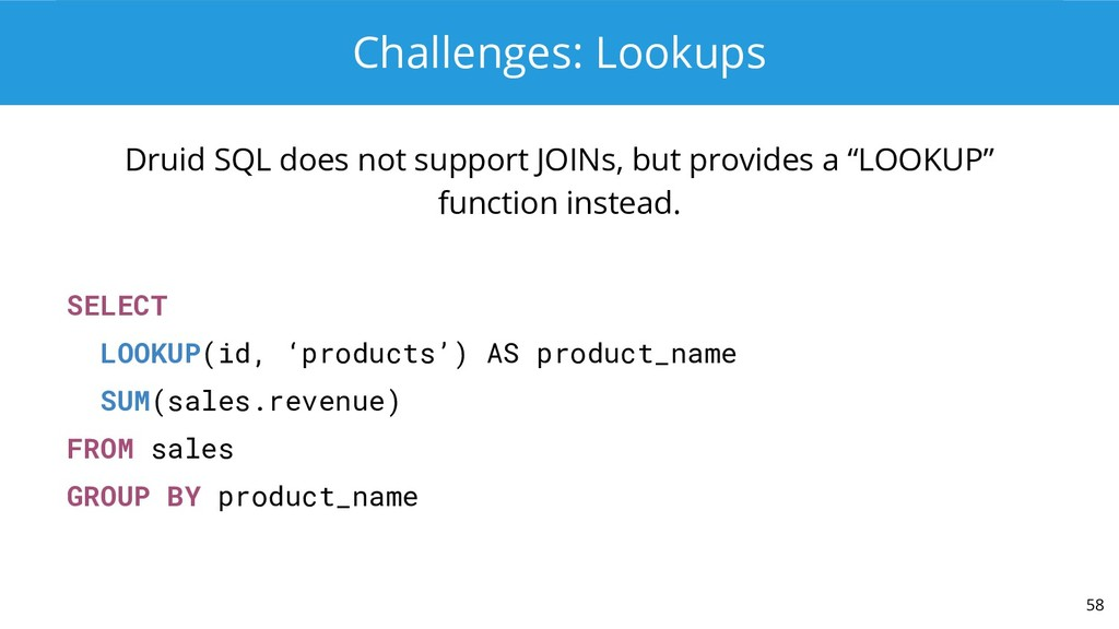 Challenges: Lookups Druid SQL does not support ...