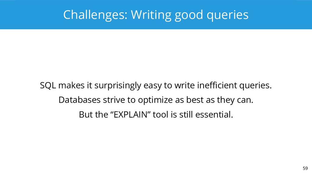 Challenges: Writing good queries SQL makes it s...