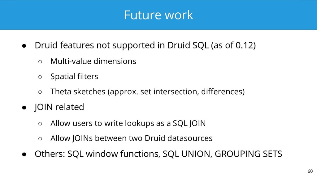 Future work ● Druid features not supported in D...