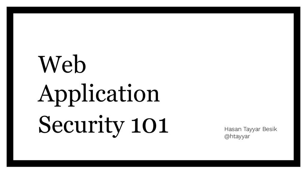 Web Application Security 101 Hasan Tayyar Besik...