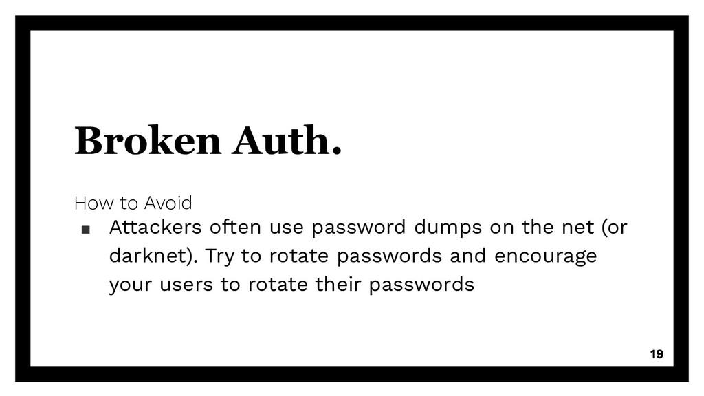 Broken Auth. How to Avoid ▪ Attackers often use...