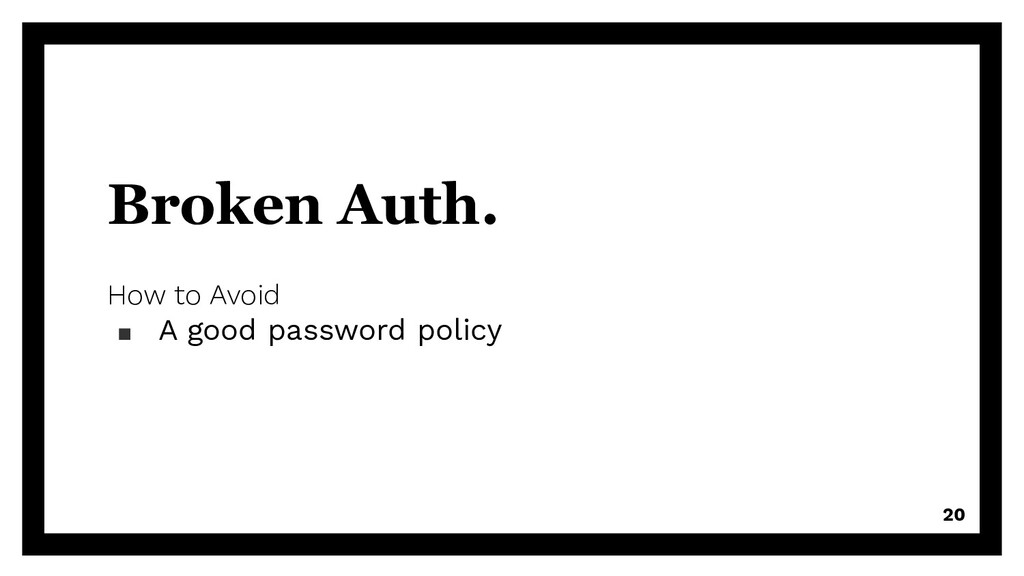 Broken Auth. How to Avoid ▪ A good password pol...