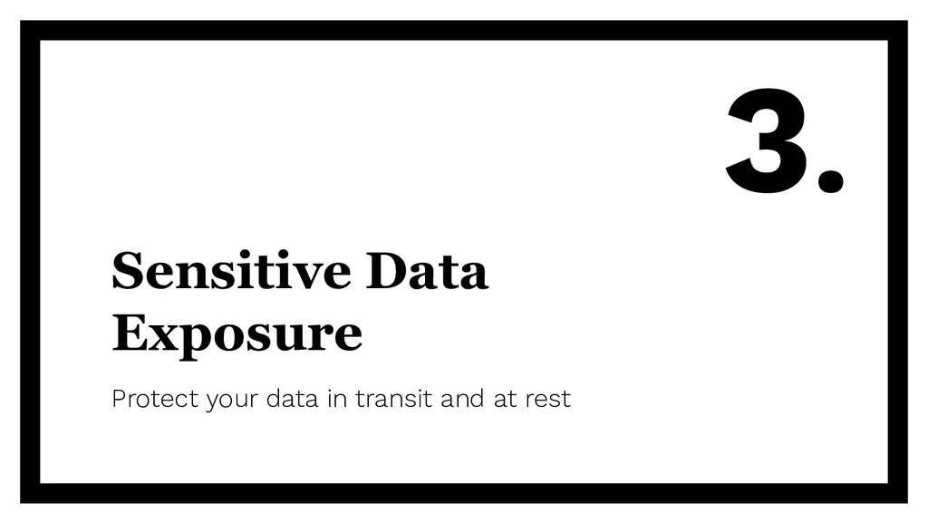 Sensitive Data Exposure Protect your data in tr...