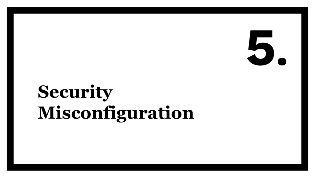 Security Misconfiguration 5.