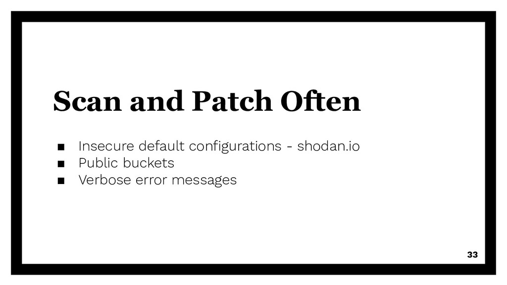 Scan and Patch Often ▪ Insecure default configur...