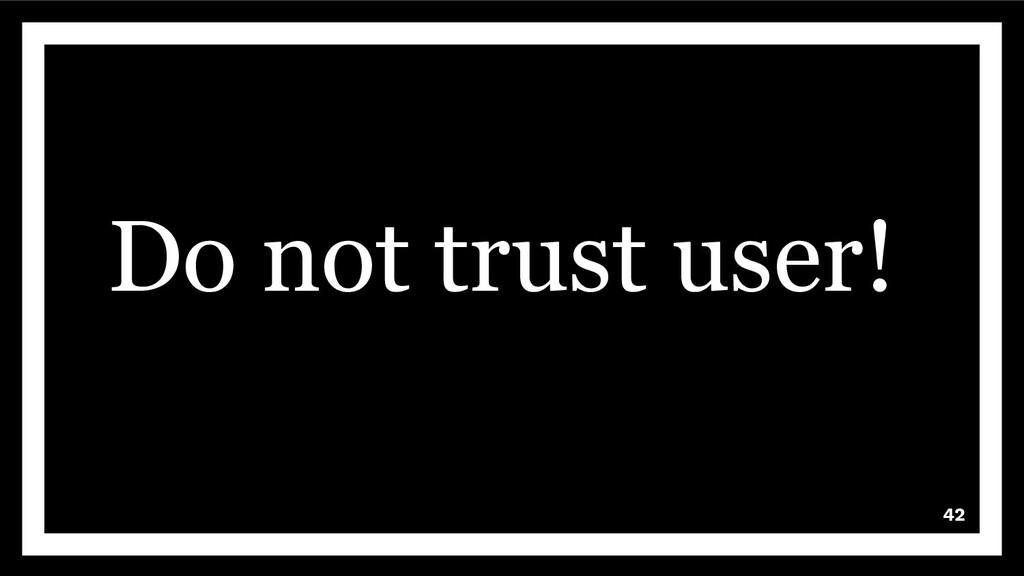 Do not trust user! 42