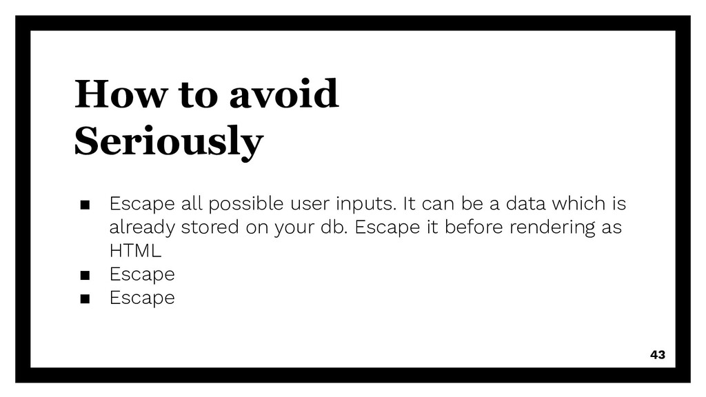 How to avoid Seriously ▪ Escape all possible us...