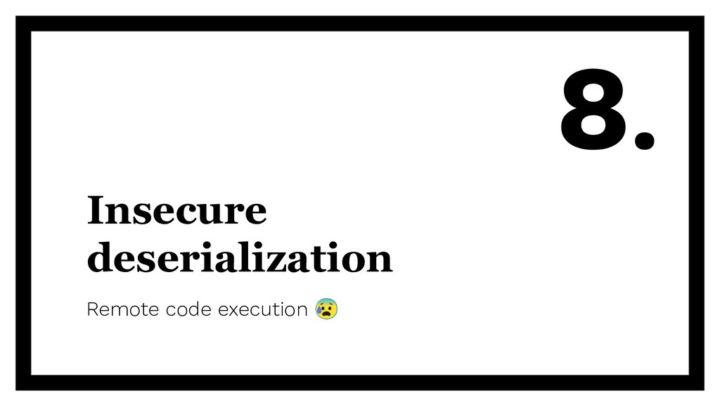 Insecure deserialization Remote code execution ...