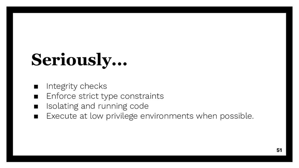 Seriously... ▪ Integrity checks ▪ Enforce stric...