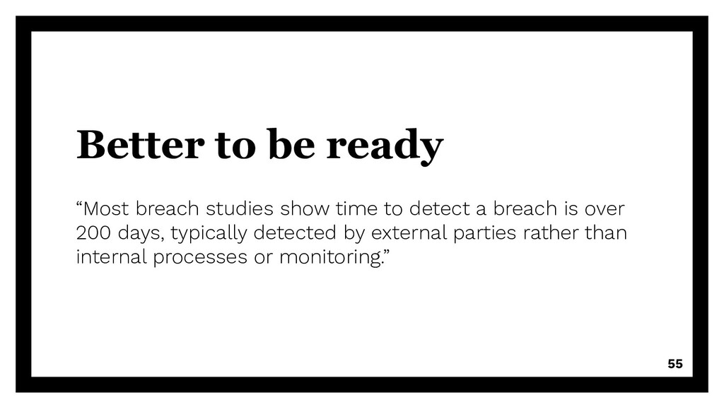 """Better to be ready """"Most breach studies show ti..."""
