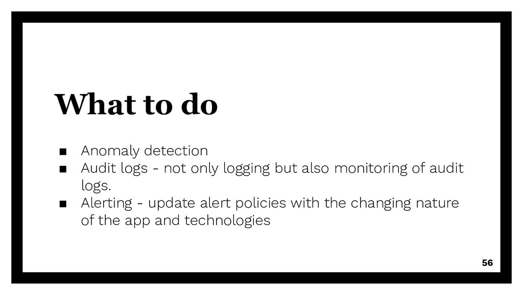 What to do ▪ Anomaly detection ▪ Audit logs - n...