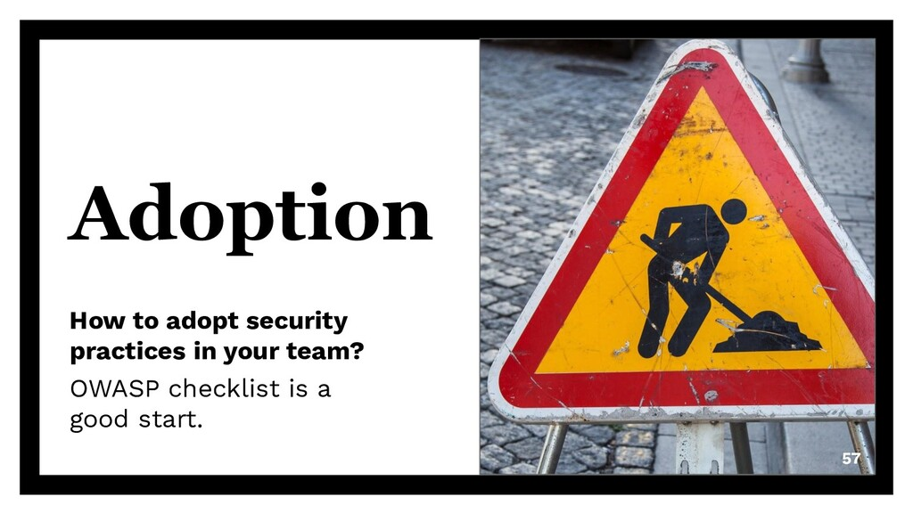 Adoption How to adopt security practices in you...