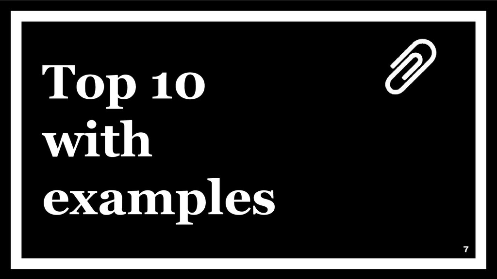 Top 10 with examples 7