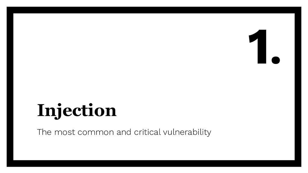 Injection The most common and critical vulnerab...