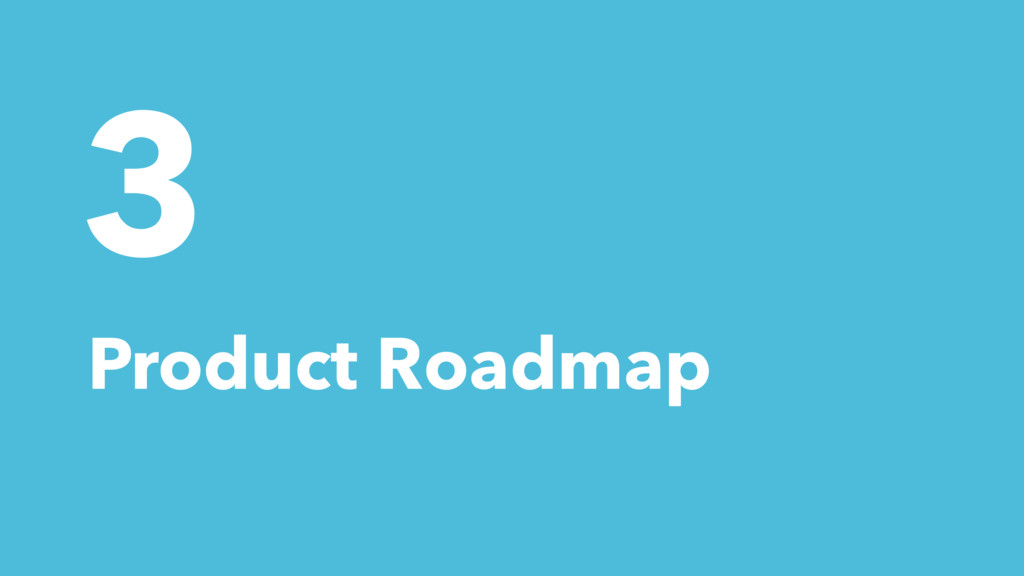 3 Product Roadmap
