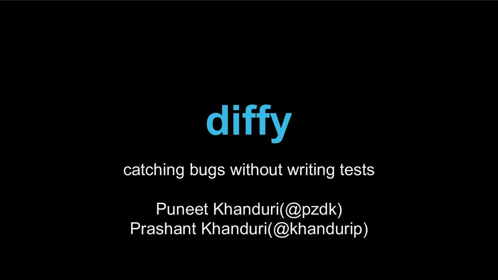 diffy catching bugs without writing tests Punee...
