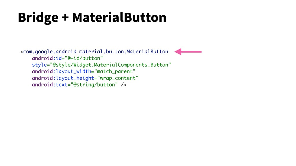 Bridge + MaterialButton <com.google.android.mat...