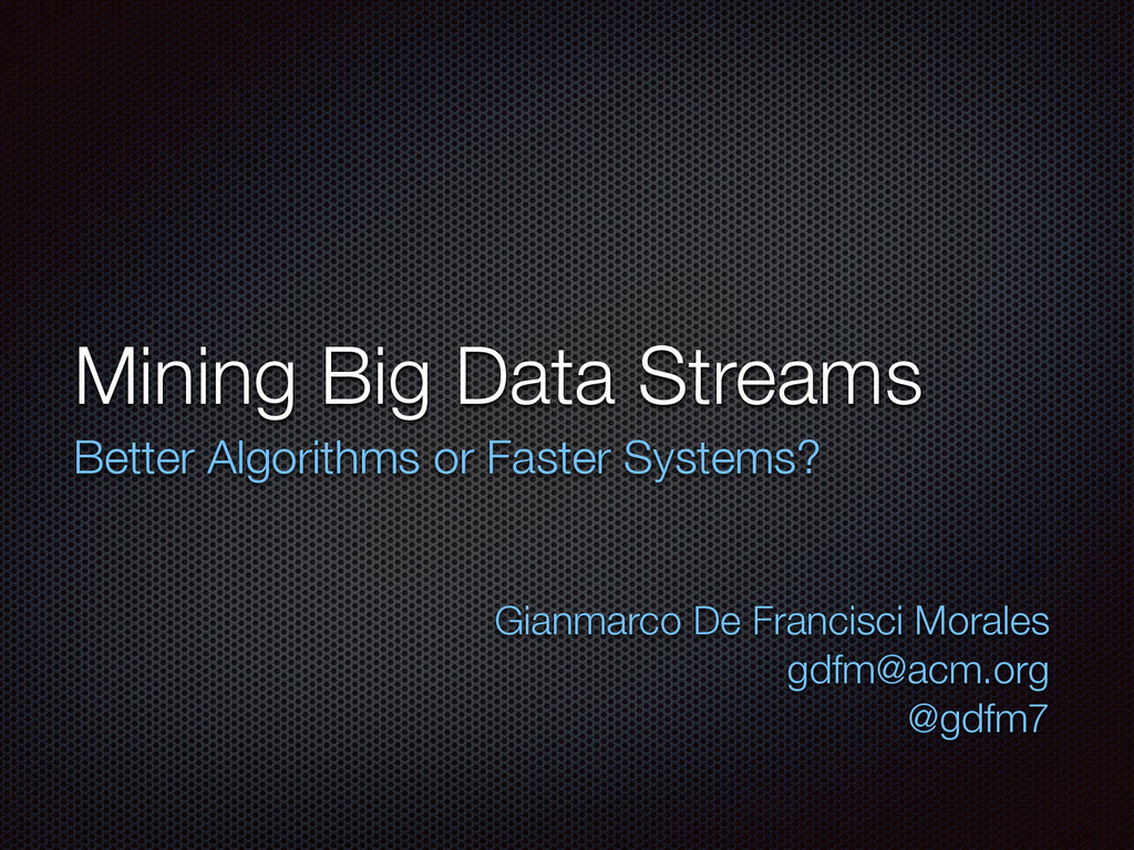 Mining Big Data Streams Better Algorithms or Fa...