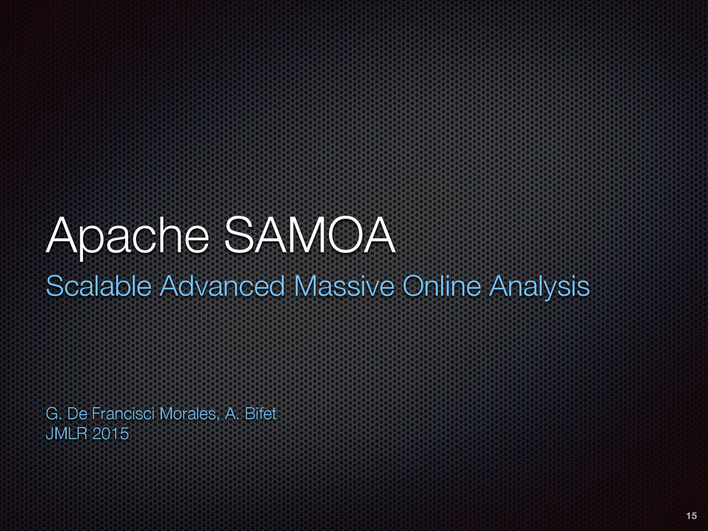 Apache SAMOA Scalable Advanced Massive Online A...