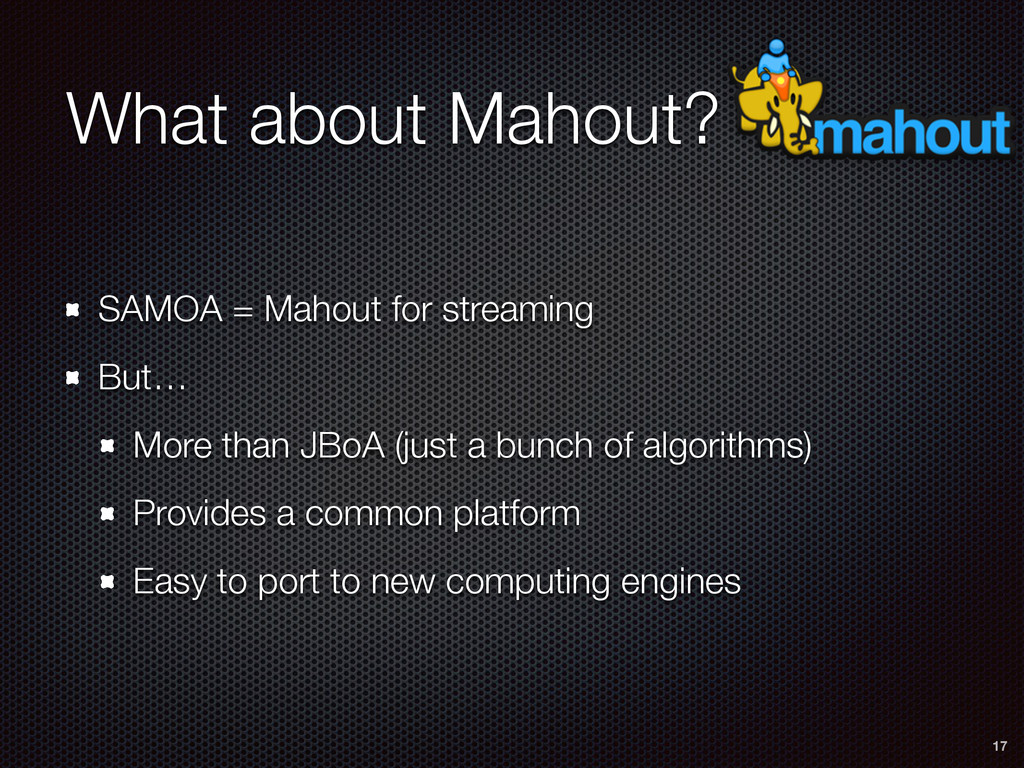 What about Mahout? SAMOA = Mahout for streaming...