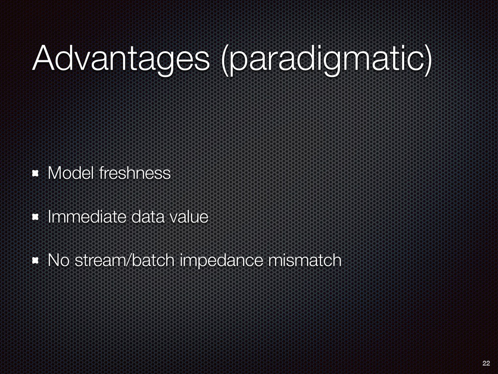 Advantages (paradigmatic) Model freshness Immed...