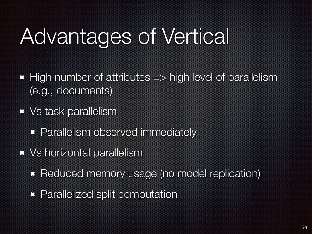 Advantages of Vertical High number of attribute...