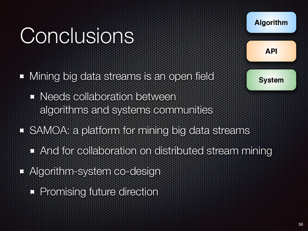 Conclusions Mining big data streams is an open ...