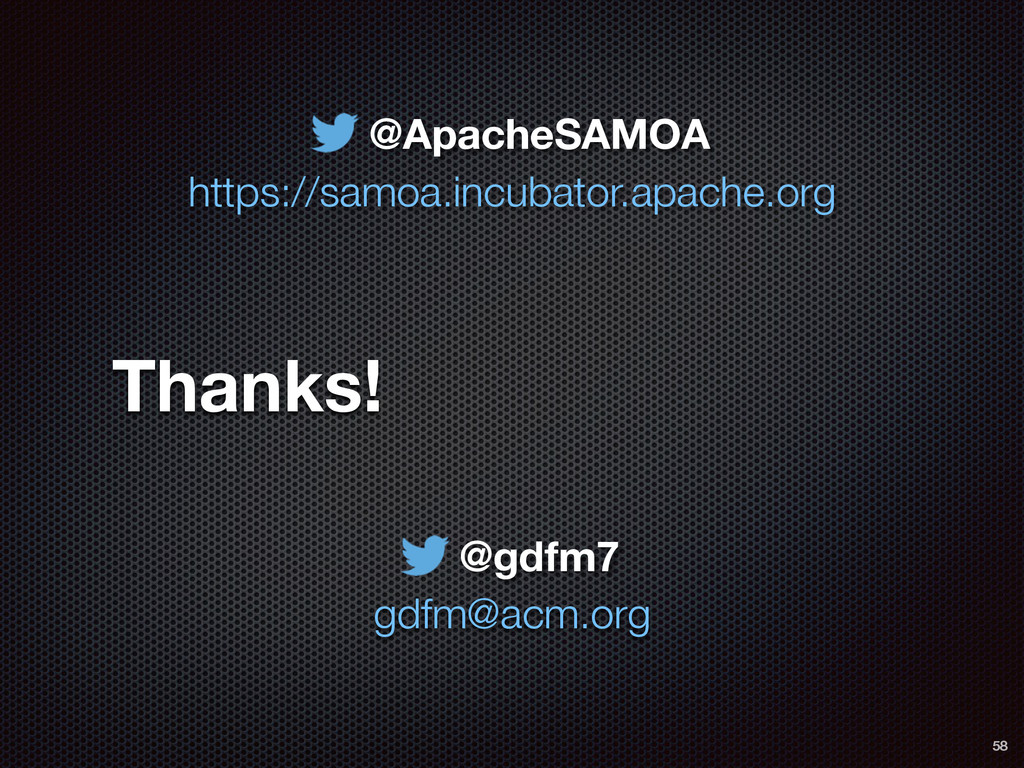 Thanks! 58 https://samoa.incubator.apache.org @...
