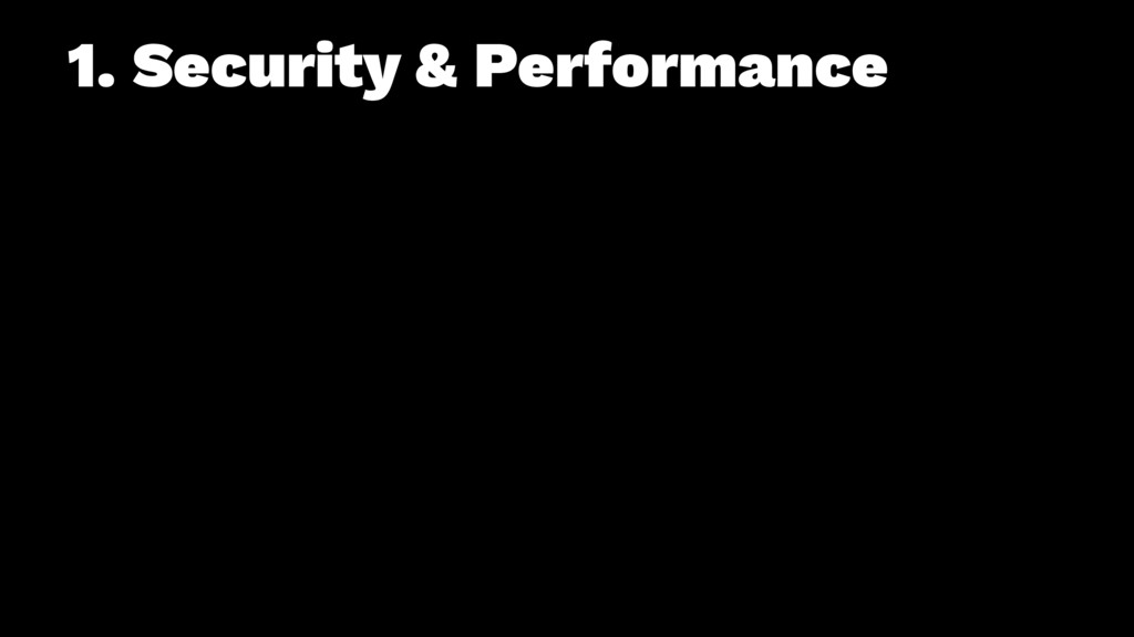 1. Security & Performance