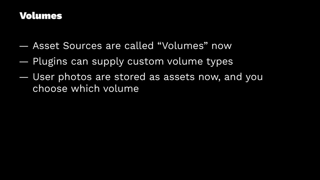 "Volumes — Asset Sources are called ""Volumes"" no..."