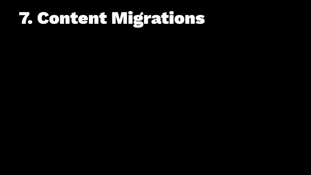 7. Content Migrations