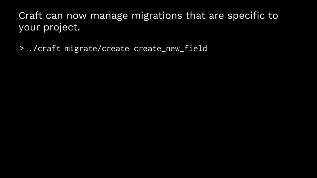 Craft can now manage migrations that are specifi...