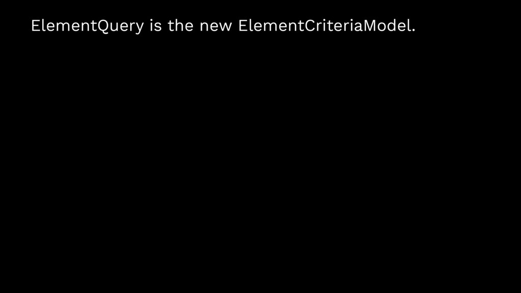 ElementQuery is the new ElementCriteriaModel.