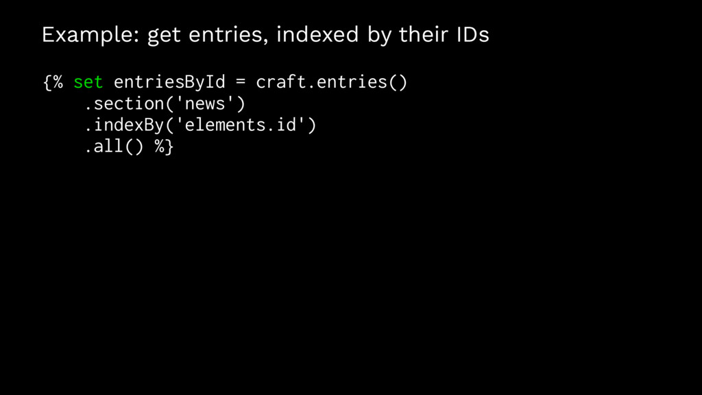 Example: get entries, indexed by their IDs {% s...