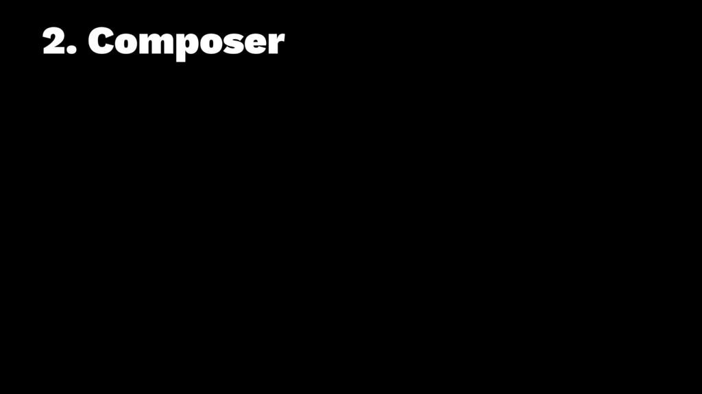 2. Composer