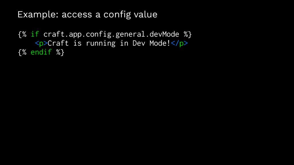 Example: access a config value {% if craft.app.c...