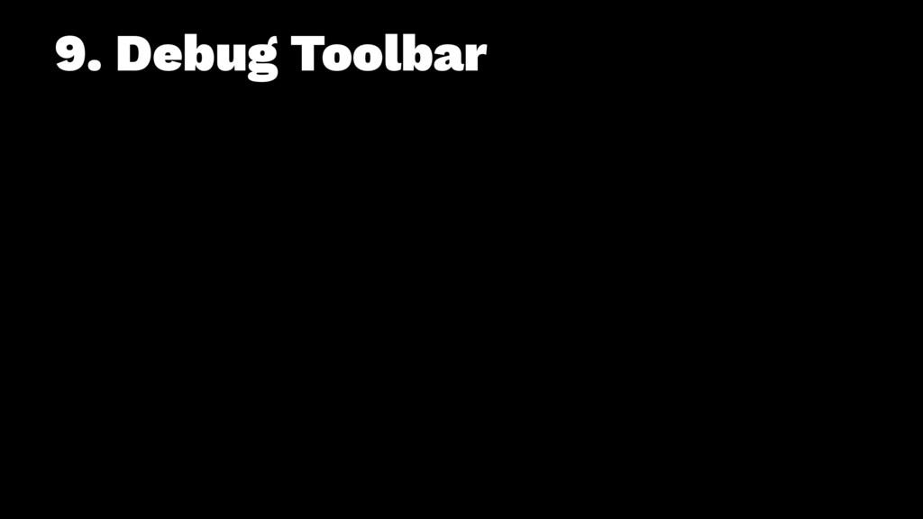 9. Debug Toolbar
